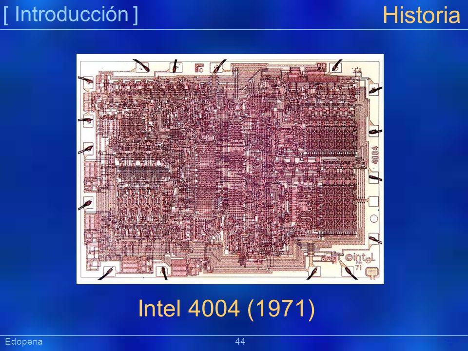 [ Introducción ] Historia. Intel 4004 (1971) Edopena 44.